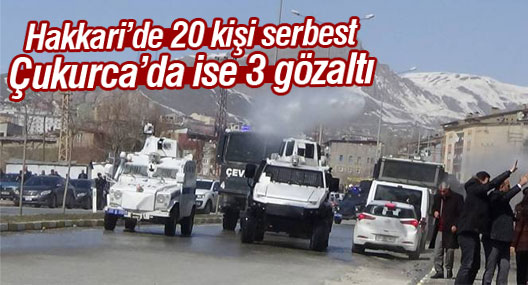 Hakkari'de 20 kişi serbest, Çukurca'da 3 gözaltı