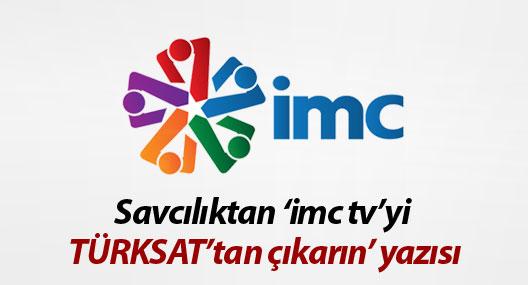 Savcılıktan 'imc tv'yi TÜRKSAT'tan çıkarın' yazısı