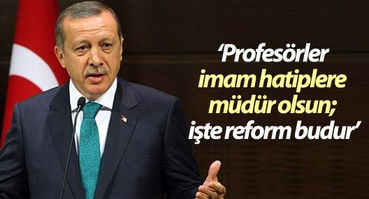 Erdoğan: Profesörler imam hatiplere müdür olsun; işte reform budur