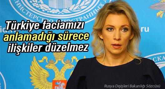 Rusya: Türkiye faciamızı anlamadığı sürece ilişkiler düzelmez