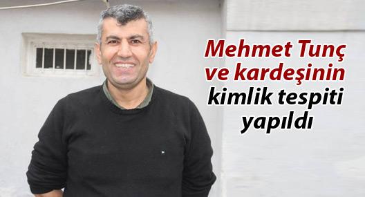 Mehmet Tunç ve kardeşinin kimlik tespiti yapıldı