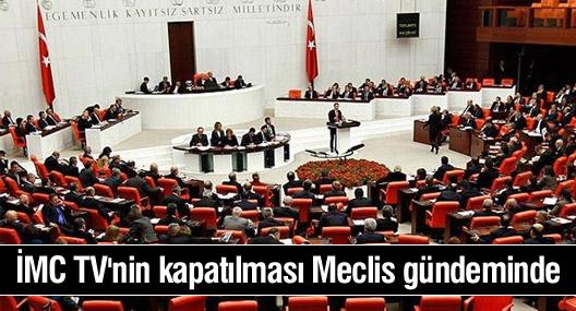 İMC TV'nin kapatılması Meclis gündeminde
