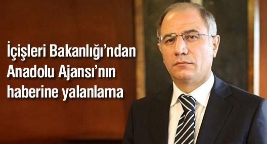 İçişleri Bakanlığı'ndan Anadolu Ajansı'nın haberine yalanlama