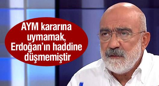 Ahmet Altan: AYM kararına uymamak, Erdoğan'ın haddine düşmemiştir
