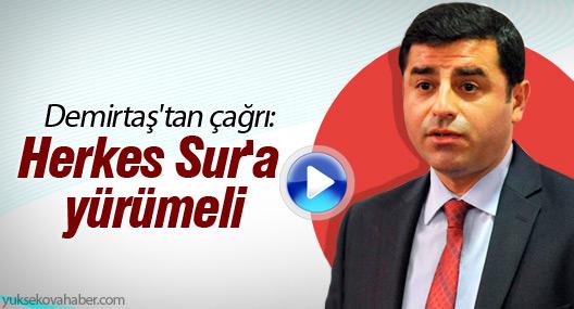 Demirtaş'tan çağrı: Herkes Sur'a yürümeli