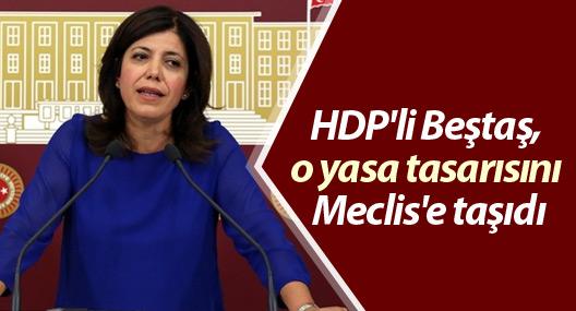 HDP'li Beştaş, o yasa tasarısını Meclis'e taşıdı
