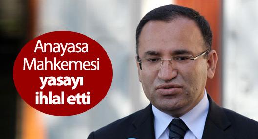 Bozdağ: Anayasa Mahkemesi yasayı ihlal etti