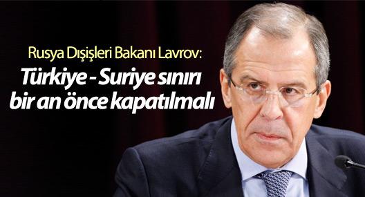 Lavrov: Türkiye - Suriye sınırı bir an önce kapatılmalı
