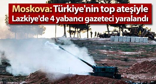 Moskova: Türkiye'nin top ateşiyle Lazkiye'de 4 yabancı gazeteci yaralandı