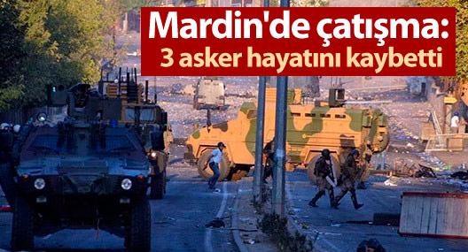 Mardin'de çatışma: 3 asker hayatını kaybetti