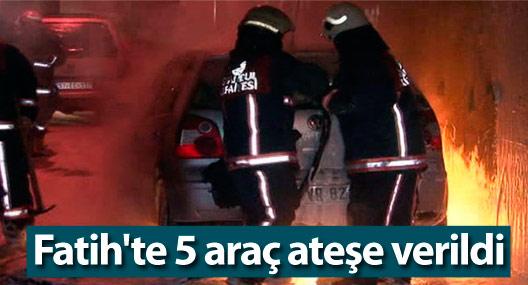 Fatih'te 5 araç ateşe verildi