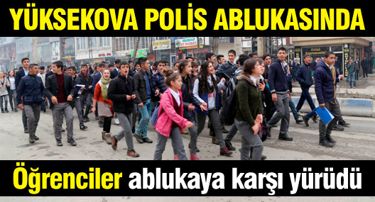 Polis ablukasındaki Yüksekova'da bu kez öğrenciler yürüdü
