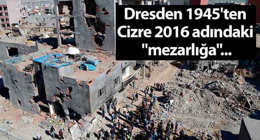 """Dresden 1945'ten Cizre 2016 adındaki """"mezarlığa""""..."""