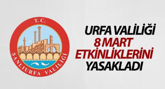 Urfa Valiliği 8 Mart etkinliklerini yasakladı