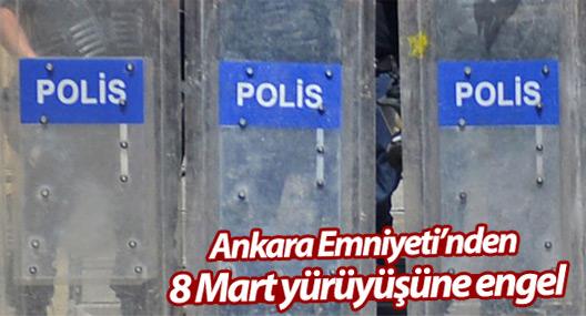 Ankara Emniyeti'nden 8 Mart yürüyüşüne engel
