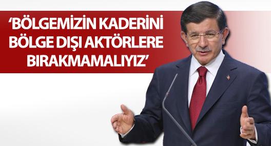 """Davutoğlu: """"Bölgemizin Kaderini Bölge Dışı Aktörlere Bırakmamalıyız"""""""
