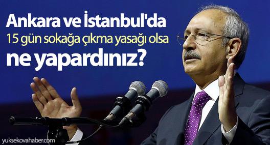 'Ankara ve İstanbul'da 15 gün sokağa çıkma yasağı olsa ne yapardınız?'