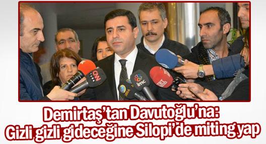 Demirtaş'tan Davutoğlu'na: Gizli gizli gideceğine Silopi'de miting yap