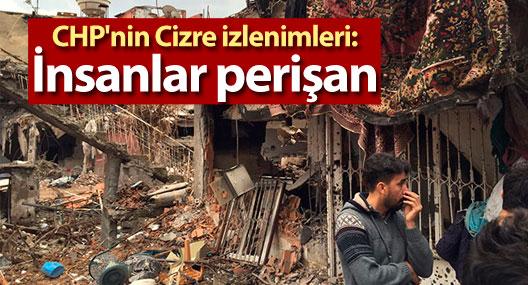CHP'nin Cizre izlenimleri: İnsanlar perişan