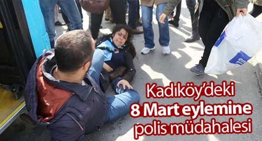 Kadıköy'deki 8 Mart eylemine polis müdahalesi