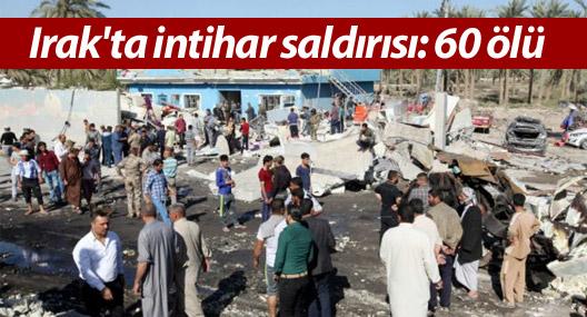 Irak'ta intihar saldırısı: 60 ölü
