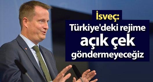 İsveç: Türkiye'deki rejime açık çek göndermeyeceğiz