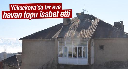 Yüksekova'da bir eve havan topu isabet etti