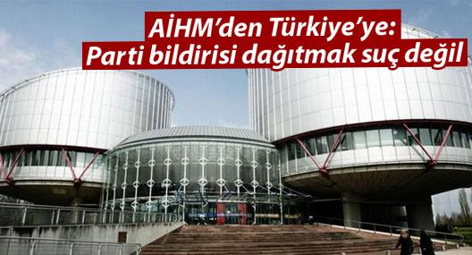 AİHM'den Türkiye'ye: Parti bildirisi dağıtmak suç değil