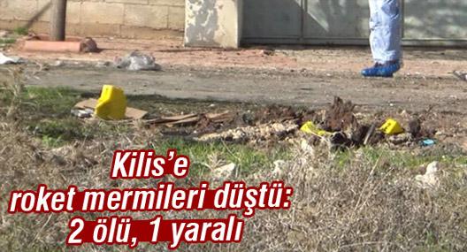 Kilis'e roket mermileri düştü: 2 ölü, 1 yaralı