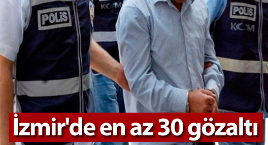 İzmir'de en az 30 gözaltı