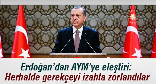 Erdoğan'dan AYM'ye eleştiri: Herhalde gerekçeyi izahta zorlandılar