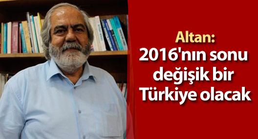 Altan: 2016'nın sonu değişik bir Türkiye olacak
