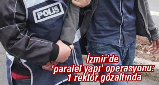 İzmir'de 'paralel yapı' operasyonu: 1 rektör gözaltında