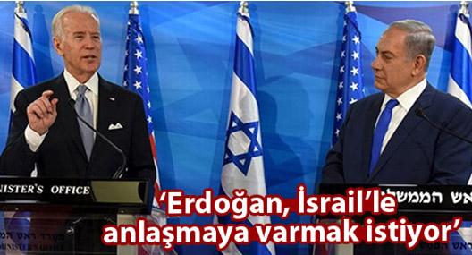 Biden: Erdoğan, İsrail'le anlaşmaya varmak istiyor