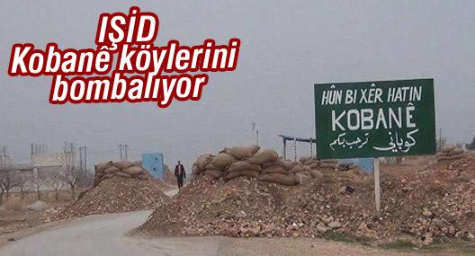 IŞİD Kobanê köylerini bombalıyor