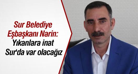 Sur Belediye Eşbaşkanı Narin: Yıkanlara inat Sur'da var olacağız