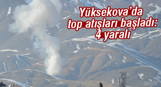 Yüksekova'da top atışları başladı: 4 yaralı