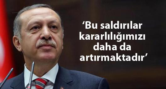 Erdoğan: Bu saldırılar kararlılığımızı daha da artırmaktadır