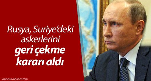 Putin, Suriye'deki Rus hava güçlerinin yarından itibaren geri çekilmesini emretti