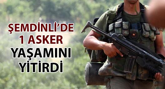 Şemdinli'de 1 asker hayatını kaybetti