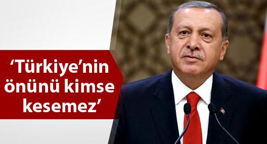 Erdoğan: 'Türkiye'nin önünü kimse kesemez'