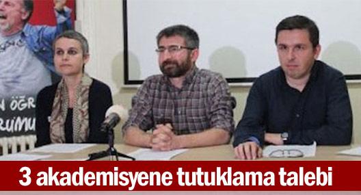 3 akademisyene tutuklama talebi