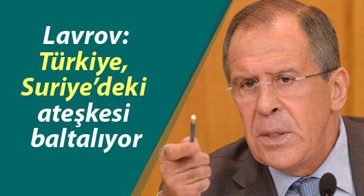 Lavrov: Türkiye, Suriye'deki ateşkesi baltalıyor