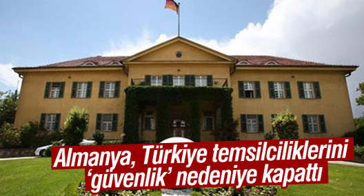 Almanya, Türkiye temsilciliklerini 'güvenlik' nedeniye kapattı