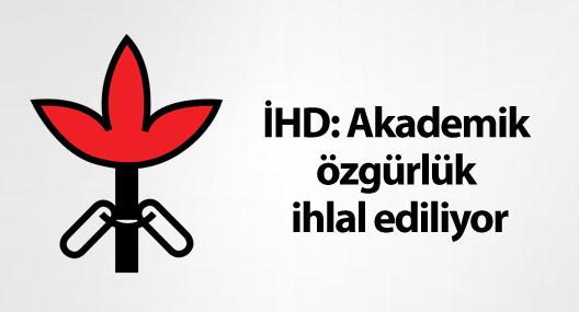 İHD: Akademik özgürlük ihlal ediliyor