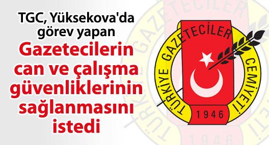 TGC: Yüksekova'daki gazetecilerin can ve çalışma güvenliği sağlansın