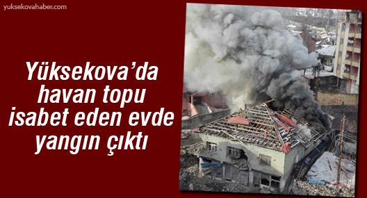 Yüksekova'da havan topu isabet eden evde yangın çıktı