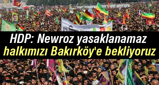 HDP: Newroz yasaklanamaz halkımızı Bakırköy'e bekliyoruz