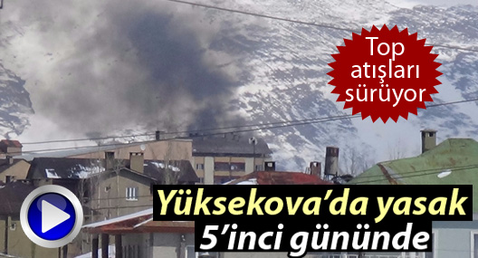 Yüksekova'da yasak 5'inci gününde: Yoğun top atışları sürüyor