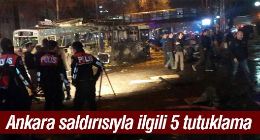 Ankara saldırısıyla ilgili 5 kişi tutuklandı